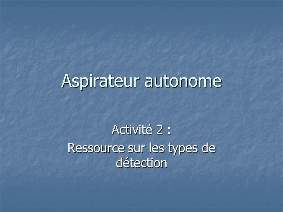 Aspirateur autonome Activité 2 : Ressource sur les types de détection