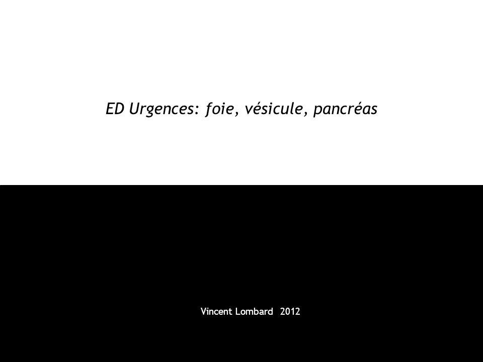 ED Urgences: foie, vésicule, pancréas Vincent Lombard 2012
