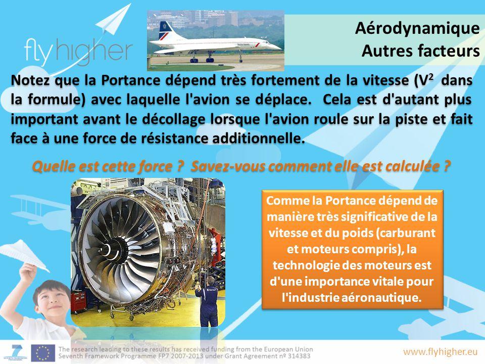 www.flyhigher.eu Notez que la Portance dépend très fortement de la vitesse (V 2 dans la formule) avec laquelle l'avion se déplace. Cela est d'autant p