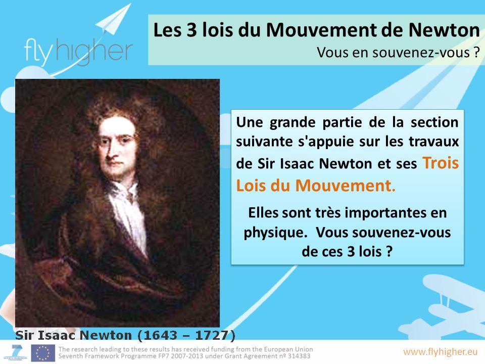 www.flyhigher.eu Les 3 lois du Mouvement de Newton Vous en souvenez-vous ? Une grande partie de la section suivante s'appuie sur les travaux de Sir Is