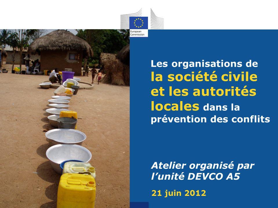 Les organisations de la société civile et les autorités locales dans la prévention des conflits Atelier organisé par l'unité DEVCO A5 21 juin 2012