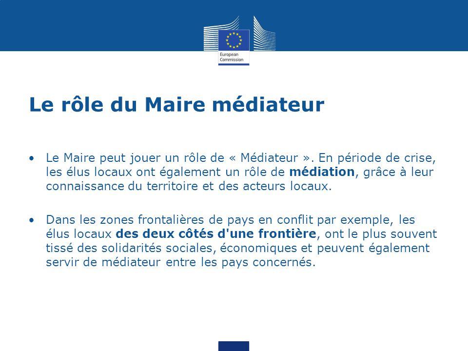 Le rôle du Maire médiateur Le Maire peut jouer un rôle de « Médiateur ». En période de crise, les élus locaux ont également un rôle de médiation, grâc