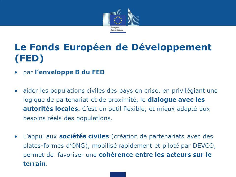 Le Fonds Européen de Développement (FED) par l'enveloppe B du FED aider les populations civiles des pays en crise, en privilégiant une logique de part