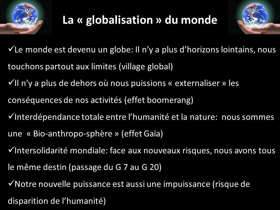 La « globalisation » du monde Le monde est devenu un globe: Il n'y a plus d'horizons lointains, nous touchons partout aux limites (village global) Il