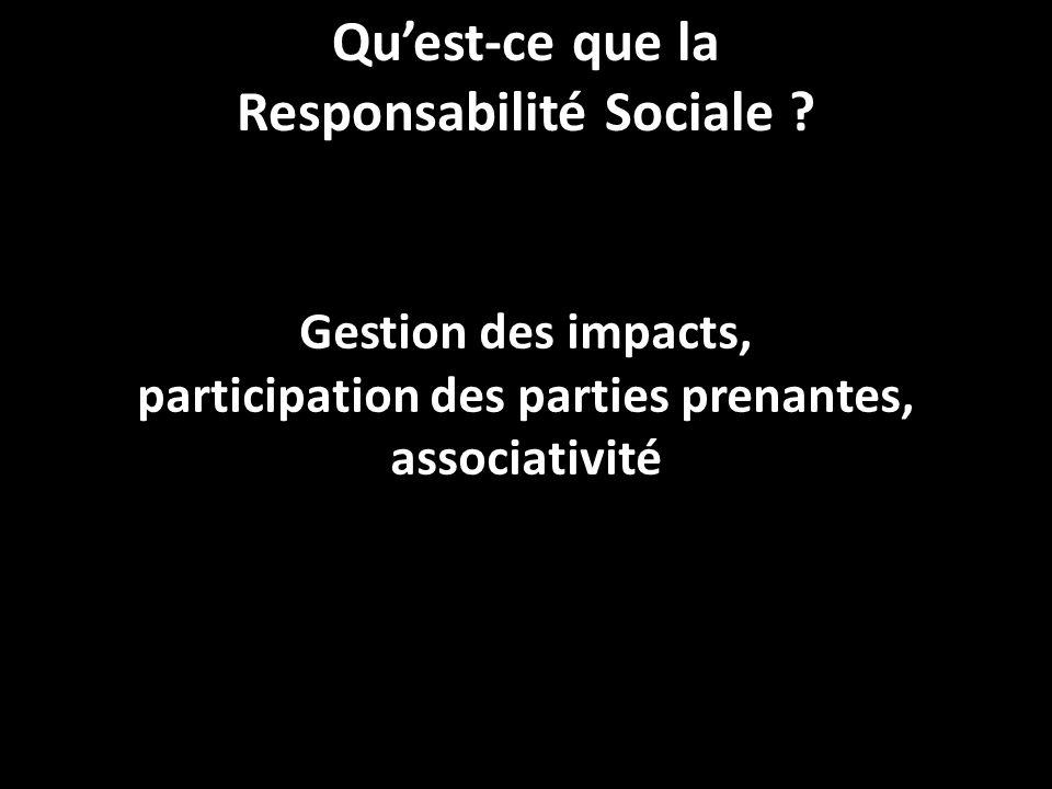 Gestion des impacts, participation des parties prenantes, associativité Qu'est-ce que la Responsabilité Sociale ?