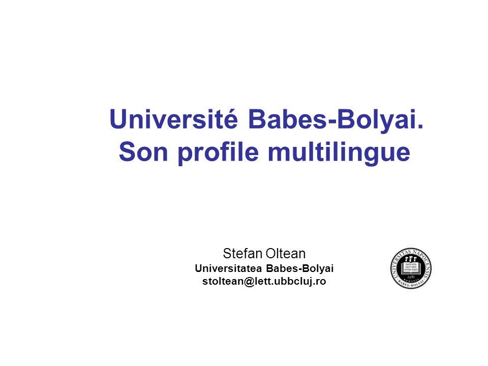 Université Babes-Bolyai. Son profile multilingue Stefan Oltean Universitatea Babes-Bolyai stoltean@lett.ubbcluj.ro
