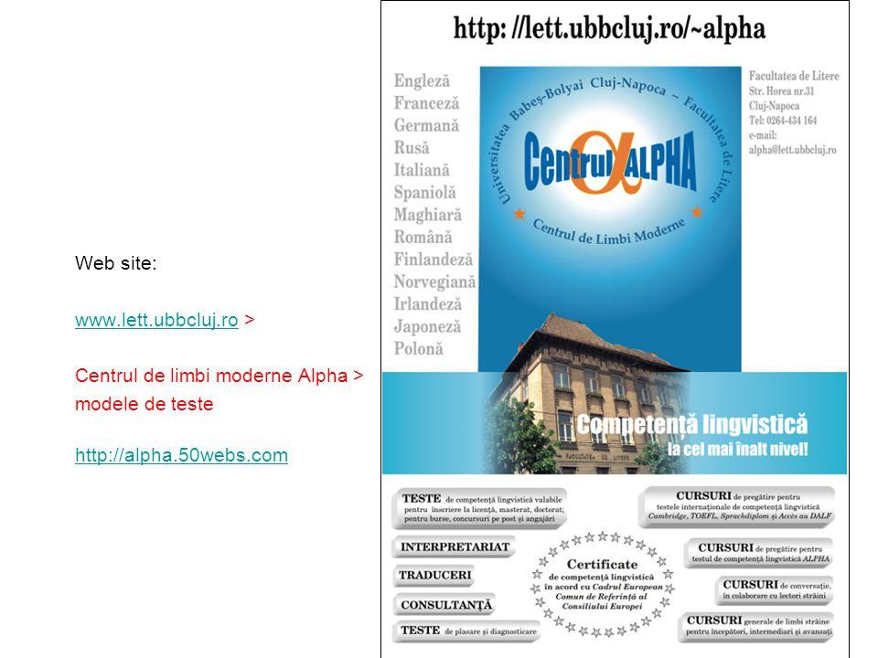 Web site: www.lett.ubbcluj.rowww.lett.ubbcluj.ro > Centrul de limbi moderne Alpha > modele de teste http://alpha.50webs.com
