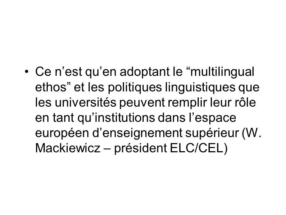 Ce n'est qu'en adoptant le multilingual ethos et les politiques linguistiques que les universités peuvent remplir leur rôle en tant qu'institutions dans l'espace européen d'enseignement supérieur (W.