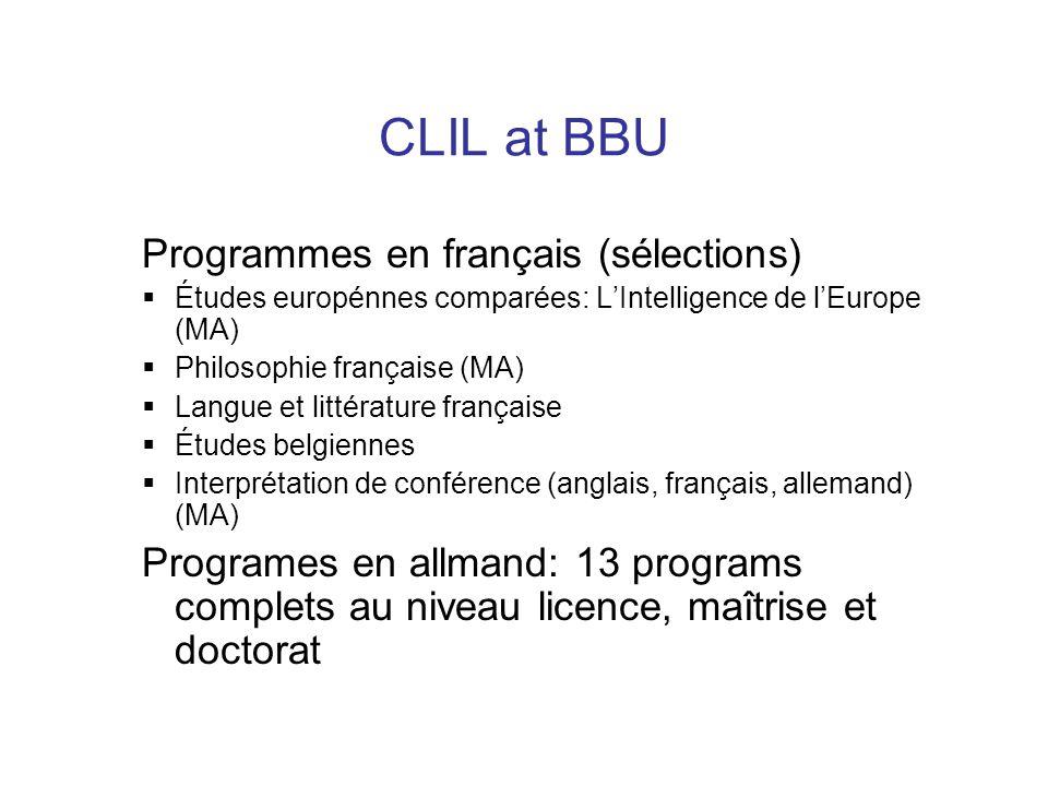 CLIL at BBU Programmes en français (sélections)  Études europénnes comparées: L'Intelligence de l'Europe (MA)  Philosophie française (MA)  Langue et littérature française  Études belgiennes  Interprétation de conférence (anglais, français, allemand) (MA) Programes en allmand: 13 programs complets au niveau licence, maîtrise et doctorat