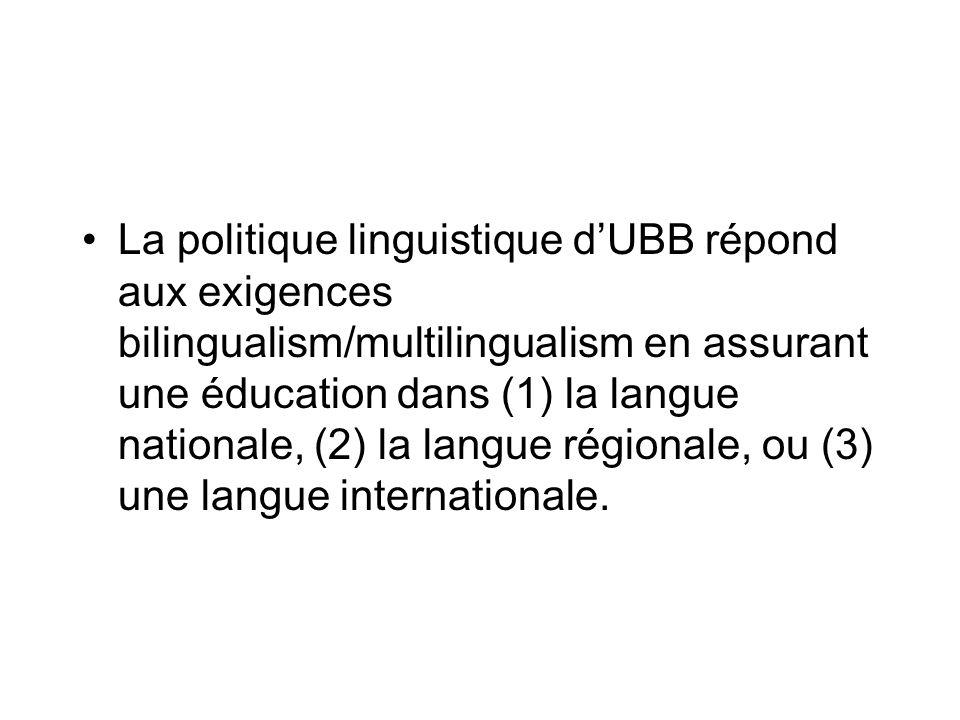 La politique linguistique d'UBB répond aux exigences bilingualism/multilingualism en assurant une éducation dans (1) la langue nationale, (2) la langue régionale, ou (3) une langue internationale.