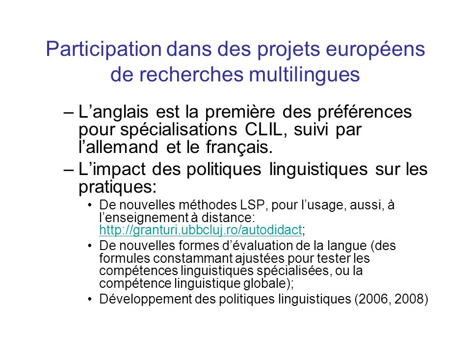 Participation dans des projets européens de recherches multilingues –L'anglais est la première des préférences pour spécialisations CLIL, suivi par l'allemand et le français.