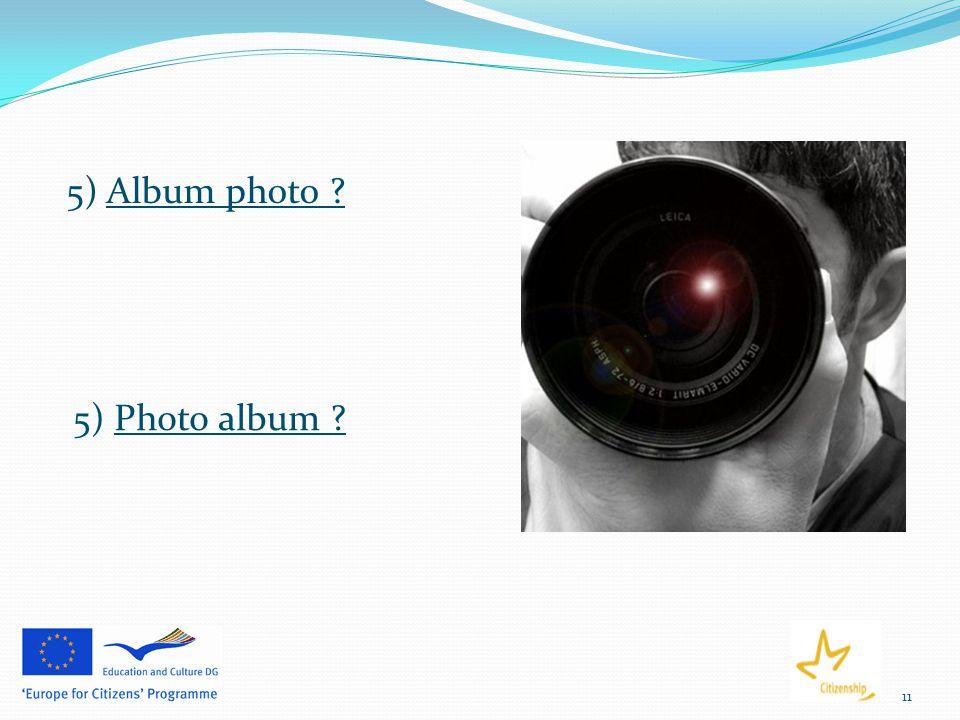 11 5) Album photo ? 5) Photo album ?