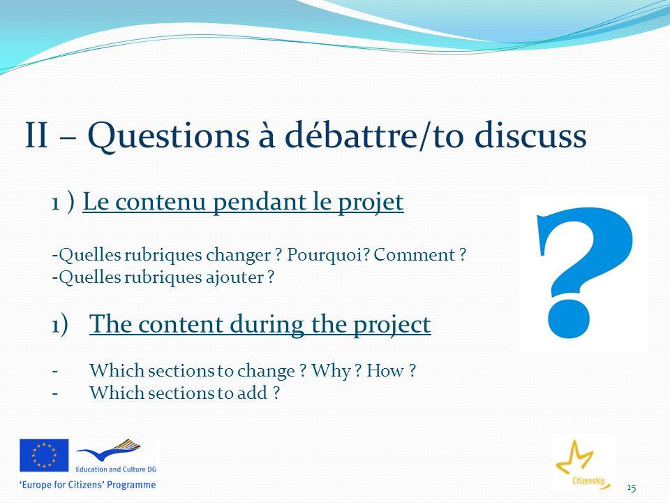 15 II – Questions à débattre/to discuss 1 ) Le contenu pendant le projet -Quelles rubriques changer .