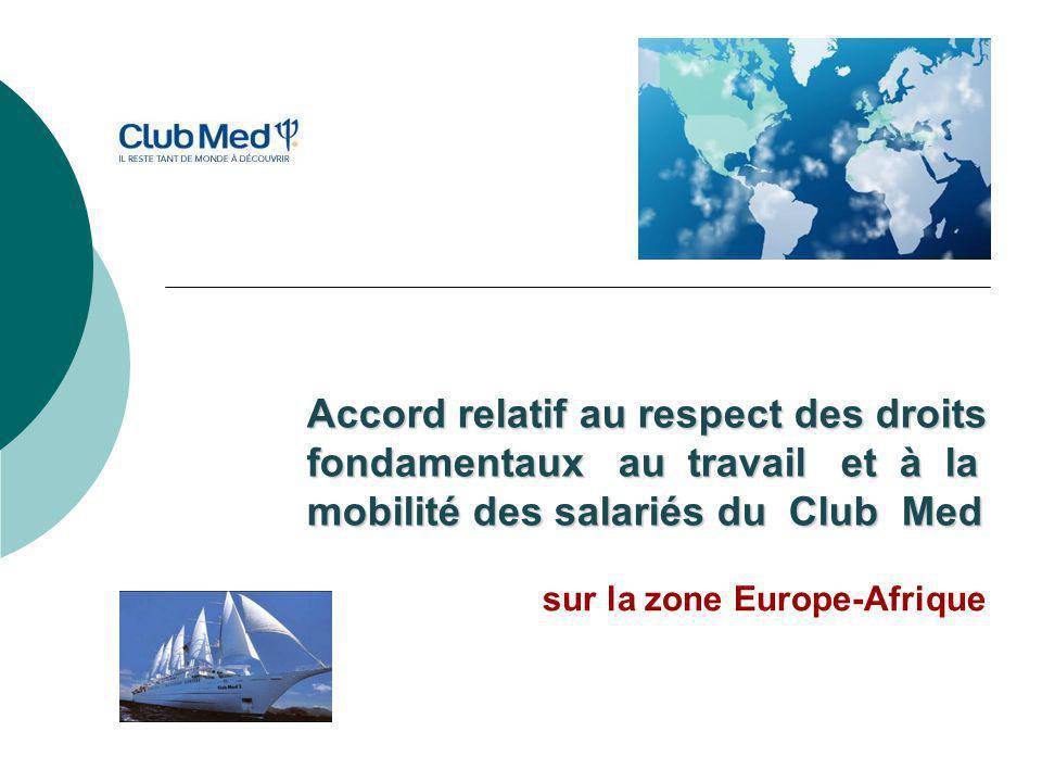 Un exemple de bonnes pratiques sociales entre trois partenaires La Direction Générale du Club Méditerranée EFFAT et UITA Un accord signé en 2004 pour l'Union Européenne et la Turquie et élargi en 2009 à la zone Europe-Afrique