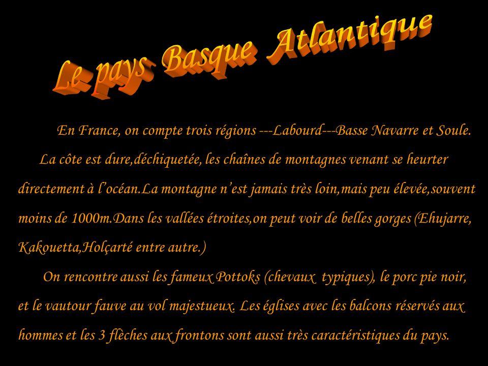En France, on compte trois régions ---Labourd---Basse Navarre et Soule.