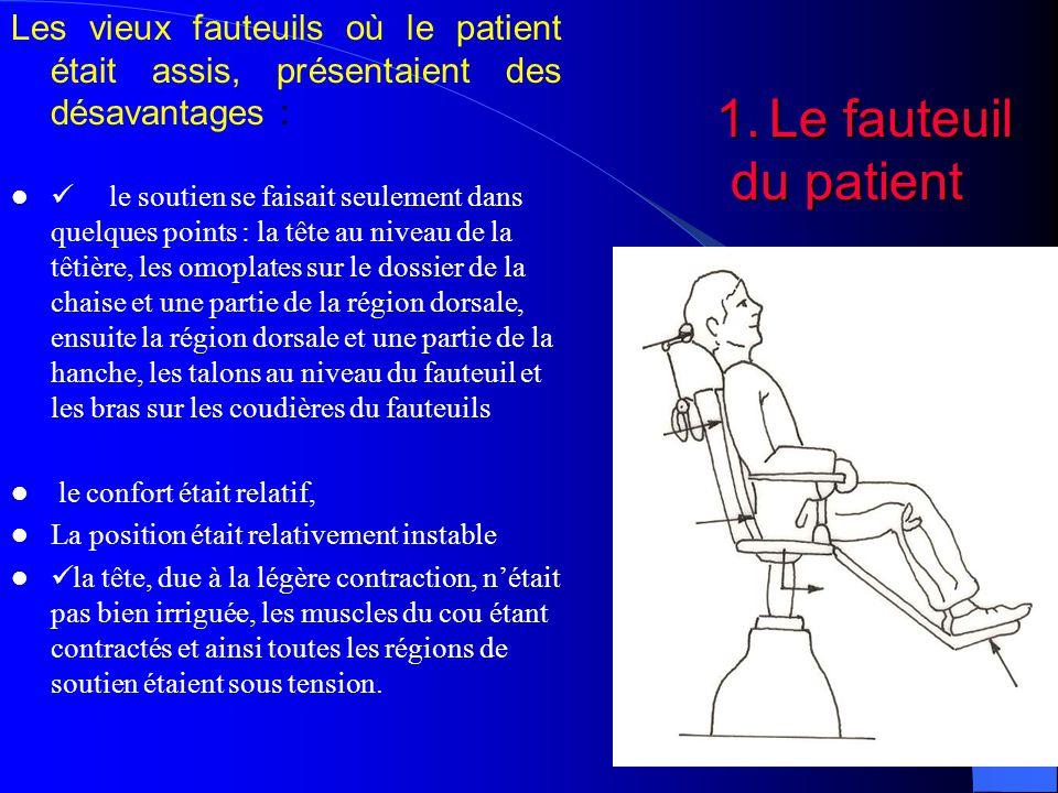 Les vieux fauteuils où le patient était assis, présentaient des désavantages : le soutien se faisait seulement dans quelques points : la tête au niveau de la têtière, les omoplates sur le dossier de la chaise et une partie de la région dorsale, ensuite la région dorsale et une partie de la hanche, les talons au niveau du fauteuil et les bras sur les coudières du fauteuils le confort était relatif, La position était relativement instable la tête, due à la légère contraction, n'était pas bien irriguée, les muscles du cou étant contractés et ainsi toutes les régions de soutien étaient sous tension.