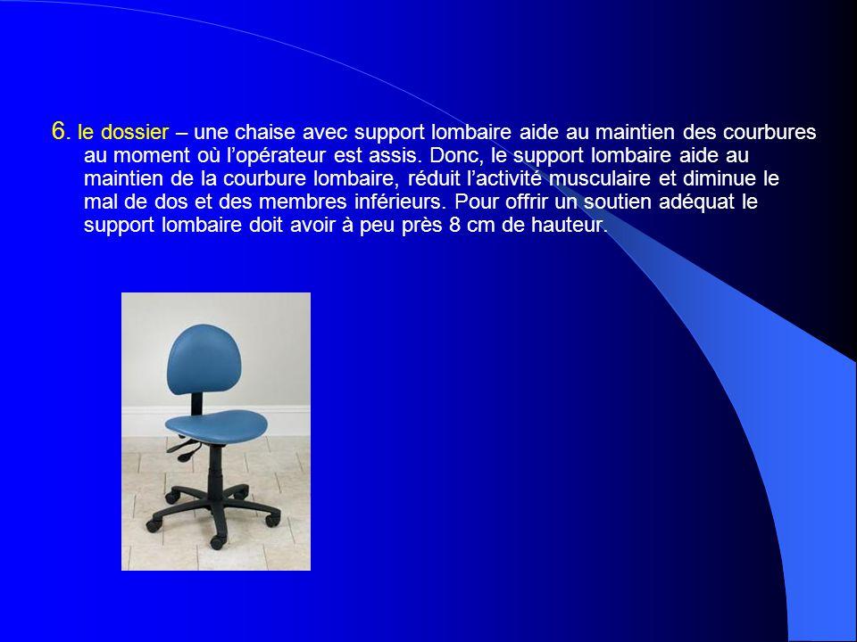 6. le dossier – une chaise avec support lombaire aide au maintien des courbures au moment où l'opérateur est assis. Donc, le support lombaire aide au