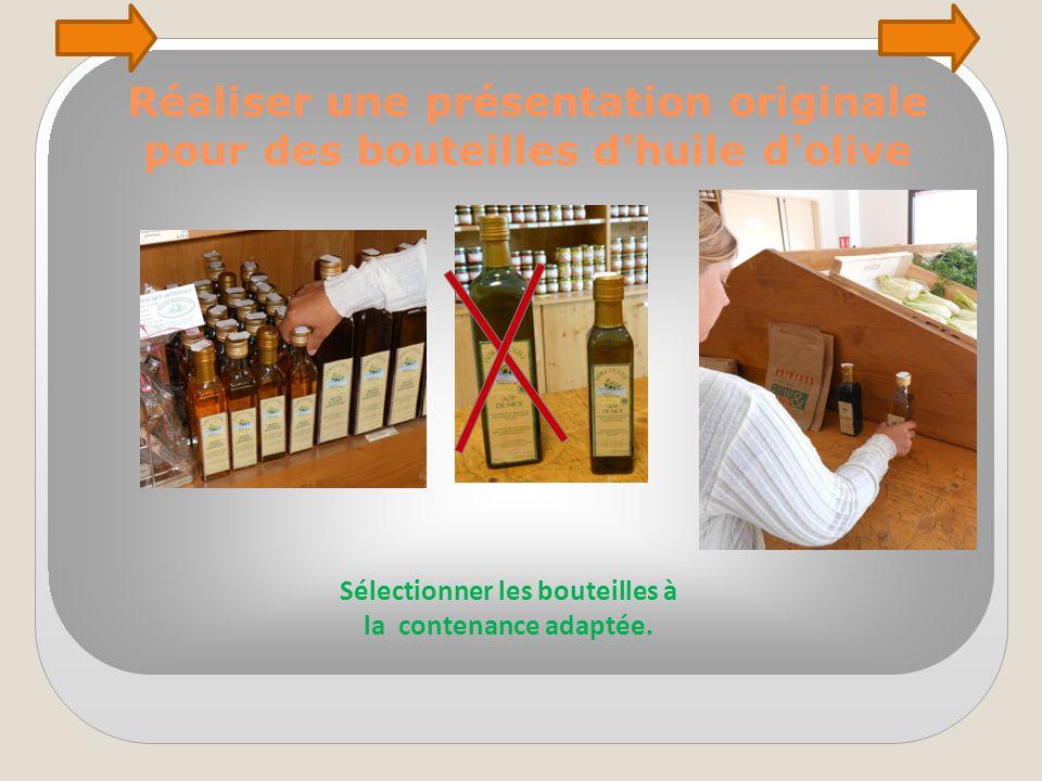 Réaliser une présentation originale pour des bouteilles d'huile d'olive Sélectionner les bouteilles à la contenance adaptée.