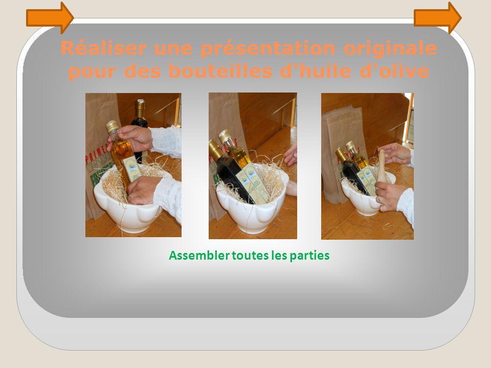 Réaliser une présentation originale pour des bouteilles d'huile d'olive Assembler toutes les parties