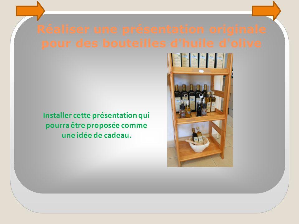 Réaliser une présentation originale pour des bouteilles d'huile d'olive Installer cette présentation qui pourra être proposée comme une idée de cadeau