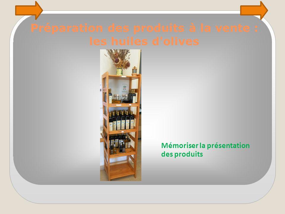 Préparation des produits à la vente : les huiles d'olives Mémoriser la présentation des produits