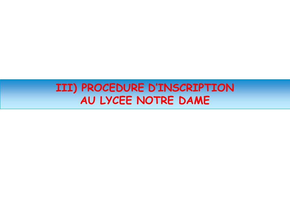 III) PROCEDURE D'INSCRIPTION AU LYCEE NOTRE DAME