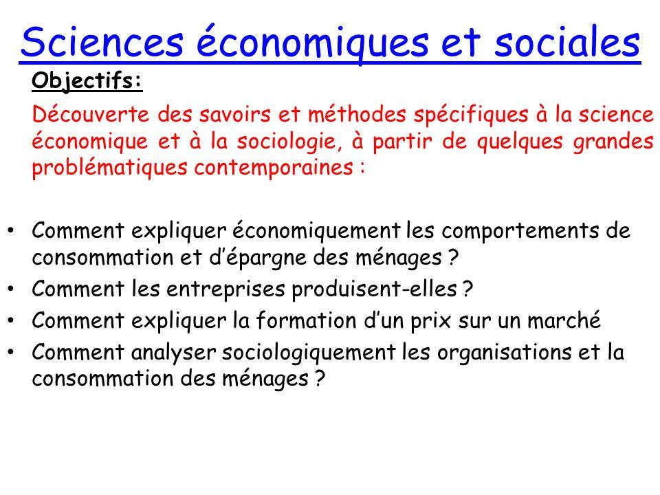 Sciences économiques et sociales Objectifs: Découverte des savoirs et méthodes spécifiques à la science économique et à la sociologie, à partir de que