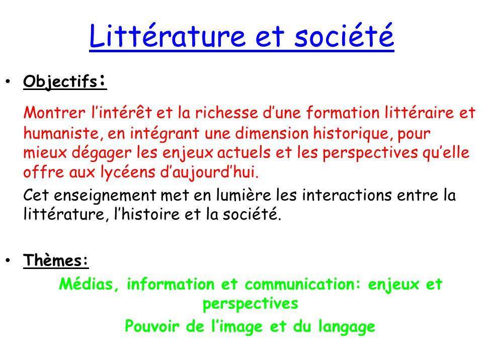 Littérature et société Objectifs : Montrer l'intérêt et la richesse d'une formation littéraire et humaniste, en intégrant une dimension historique, po
