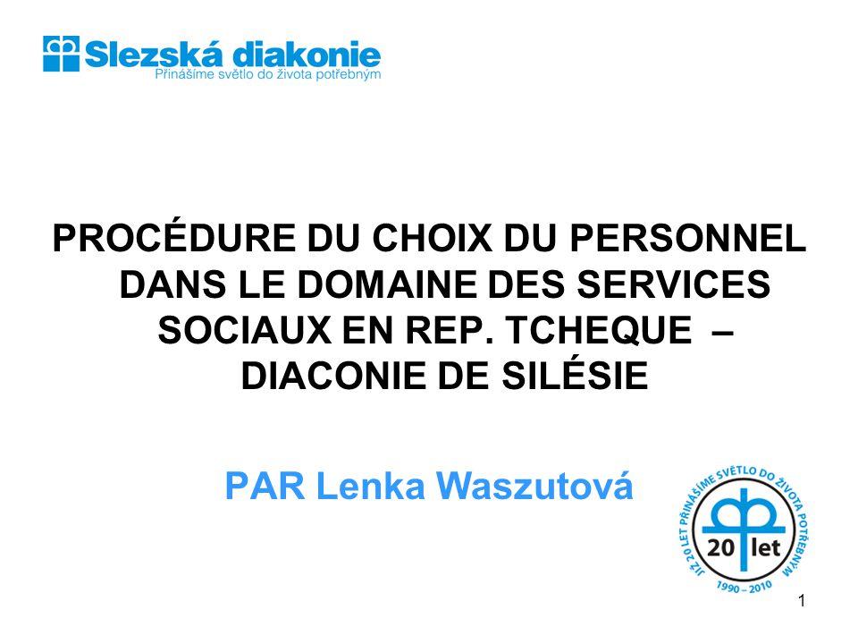 PROCÉDURE DU CHOIX DU PERSONNEL DANS LE DOMAINE DES SERVICES SOCIAUX EN REP. TCHEQUE – DIACONIE DE SILÉSIE PAR Lenka Waszutová 1