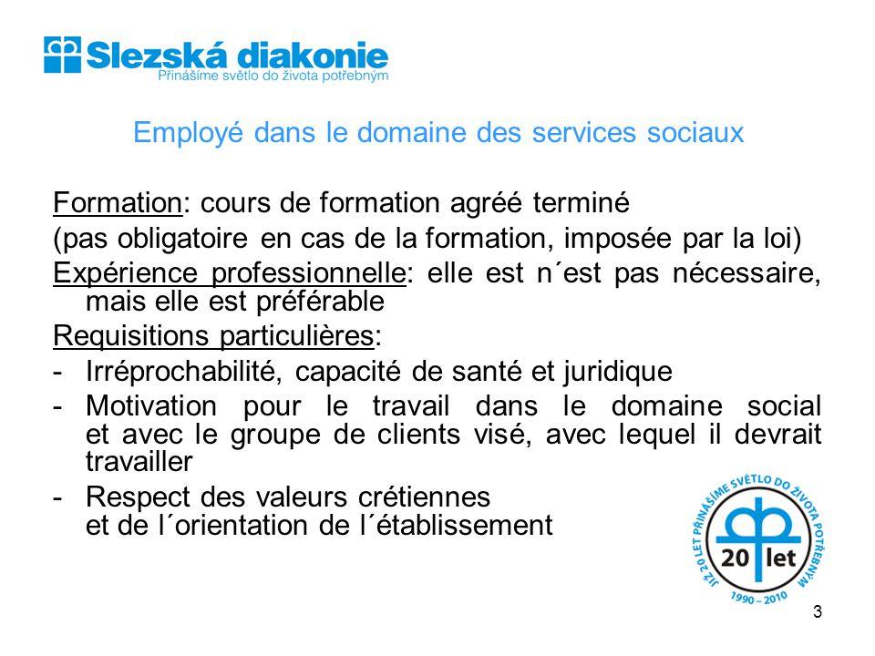 Employé dans le domaine des services sociaux Formation: cours de formation agréé terminé (pas obligatoire en cas de la formation, imposée par la loi)