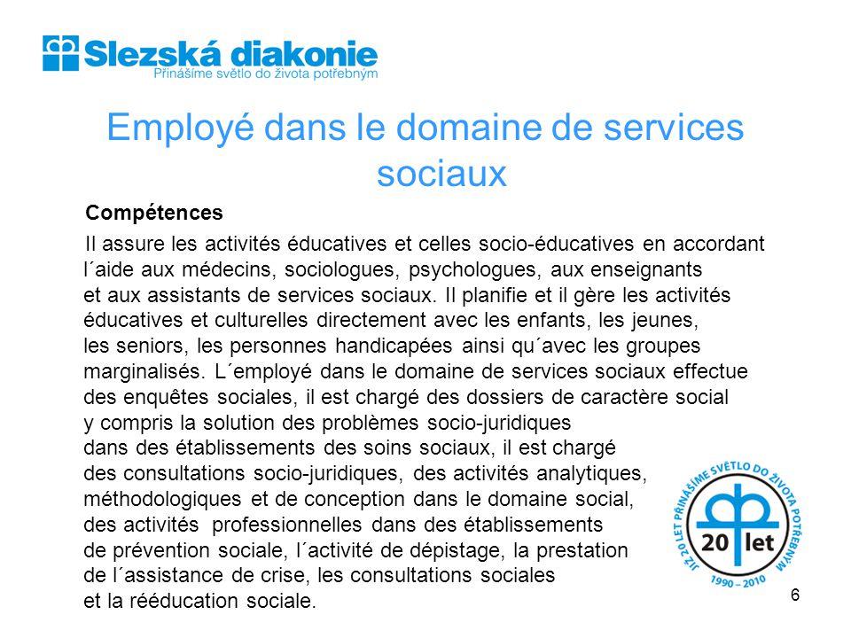 Employé dans le domaine de services sociaux Compétences Il assure les activités éducatives et celles socio-éducatives en accordant l´aide aux médecins