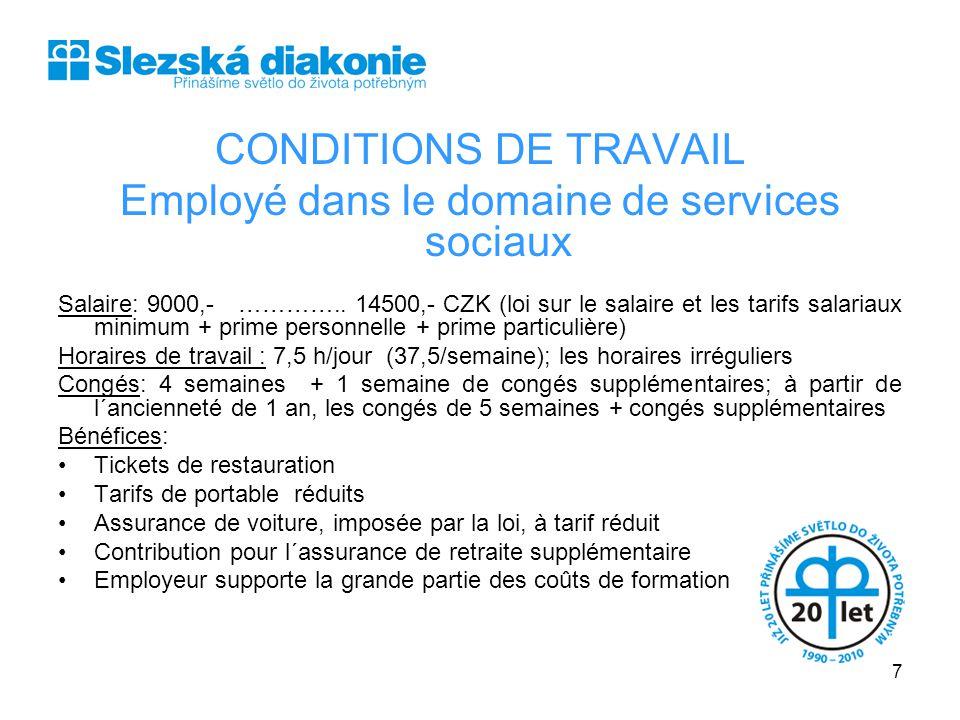 CONDITIONS DE TRAVAIL Employé dans le domaine de services sociaux Salaire: 9000,- ………….. 14500,- CZK (loi sur le salaire et les tarifs salariaux minim