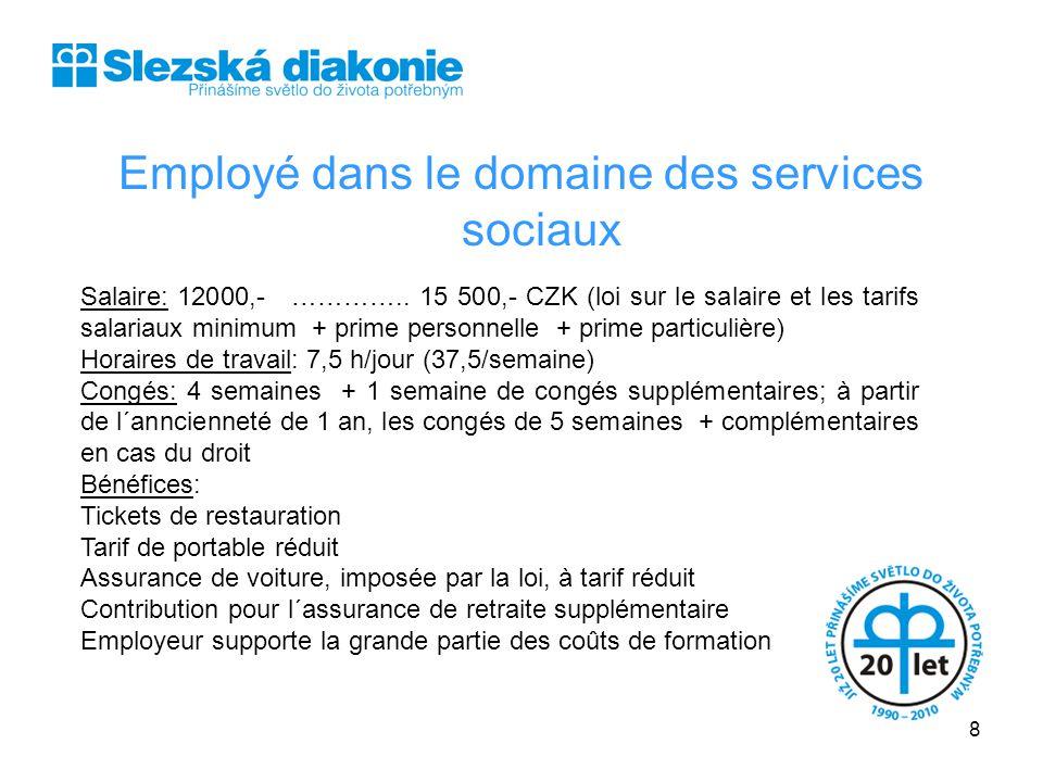 Employé dans le domaine des services sociaux Salaire: 12000,- ………….. 15 500,- CZK (loi sur le salaire et les tarifs salariaux minimum + prime personne