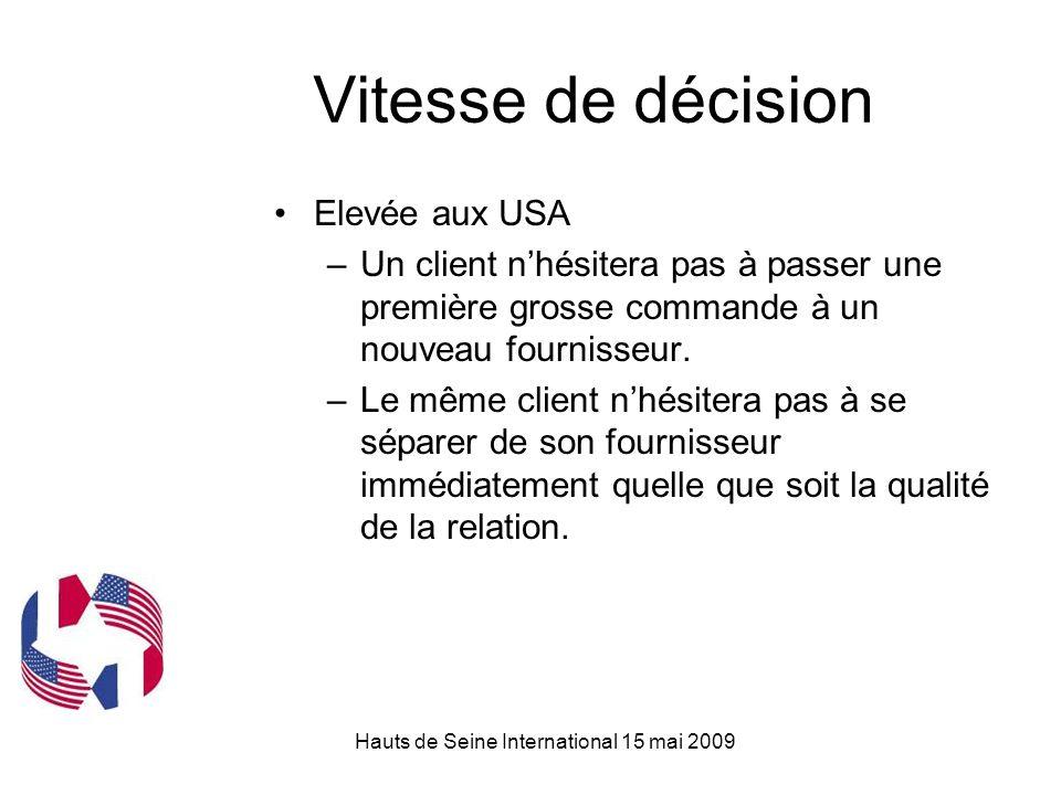 Hauts de Seine International 15 mai 2009 Vitesse de décision Elevée aux USA –Un client n'hésitera pas à passer une première grosse commande à un nouveau fournisseur.