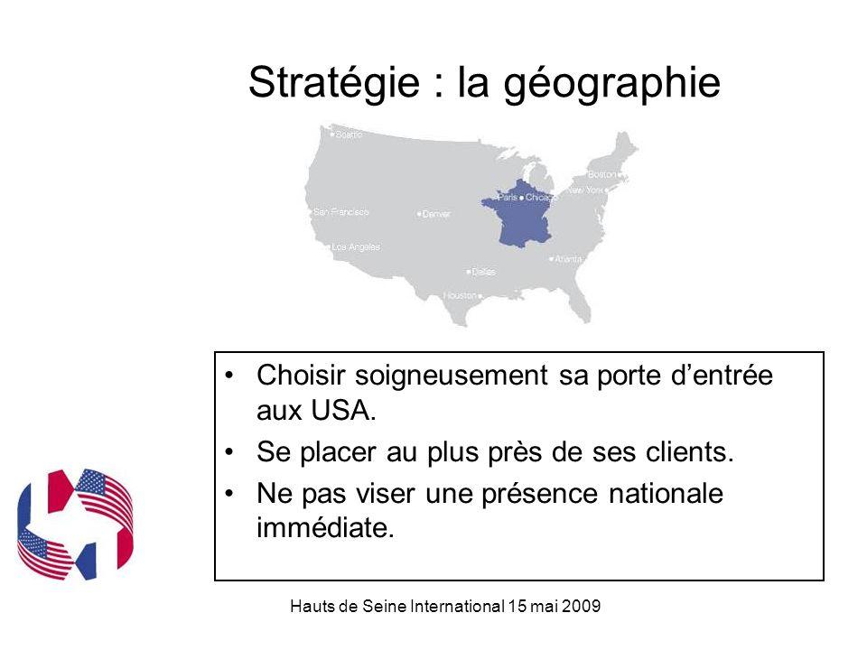 Hauts de Seine International 15 mai 2009 Stratégie : la géographie Choisir soigneusement sa porte d'entrée aux USA.
