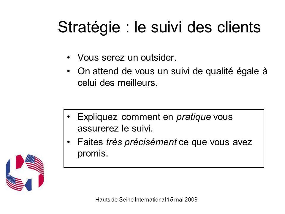 Hauts de Seine International 15 mai 2009 Stratégie : le suivi des clients Vous serez un outsider.