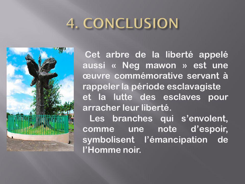 Cet arbre de la liberté appelé aussi « Neg mawon » est une œuvre commémorative servant à rappeler la période esclavagiste et la lutte des esclaves pour arracher leur liberté.