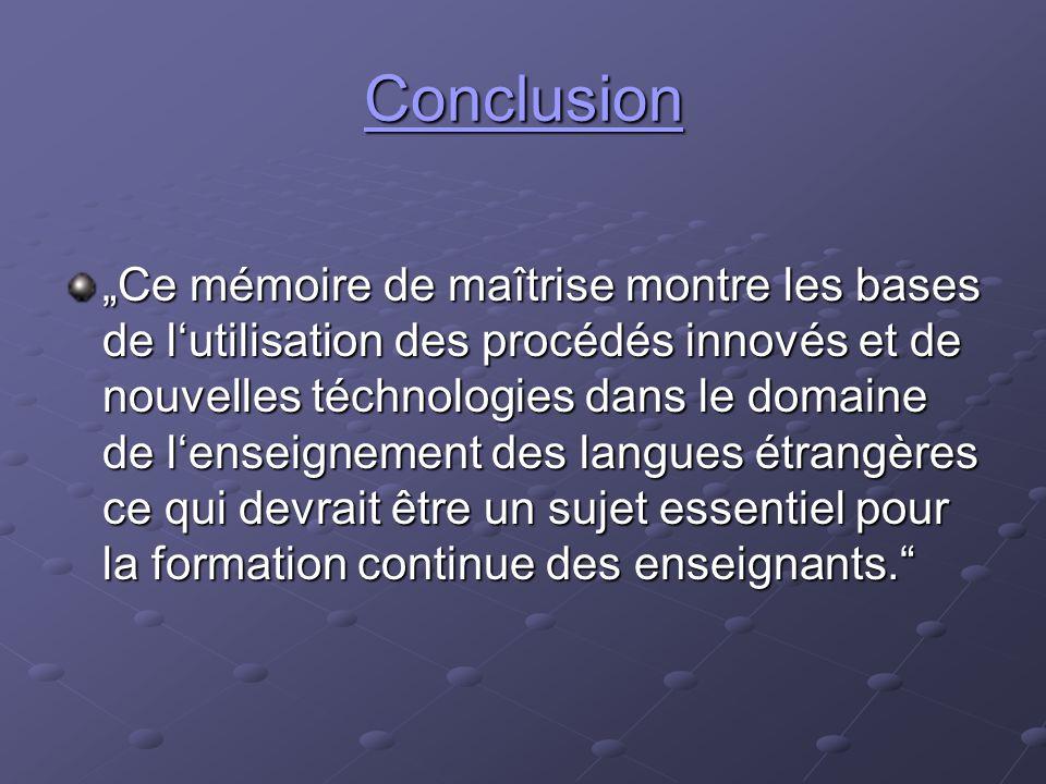 """Conclusion """"Ce mémoire de maîtrise montre les bases de l'utilisation des procédés innovés et de nouvelles téchnologies dans le domaine de l'enseigneme"""