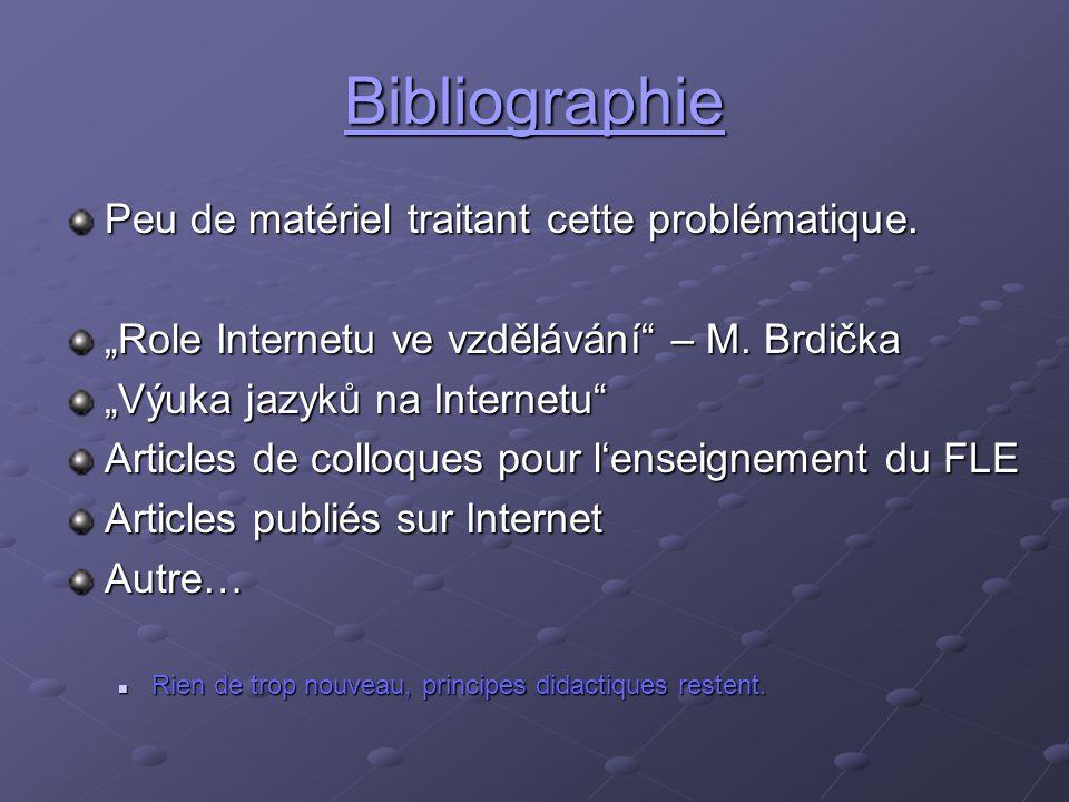 """Bibliographie Peu de matériel traitant cette problématique. """"Role Internetu ve vzdělávání"""" – M. Brdička """"Výuka jazyků na Internetu"""" Articles de colloq"""