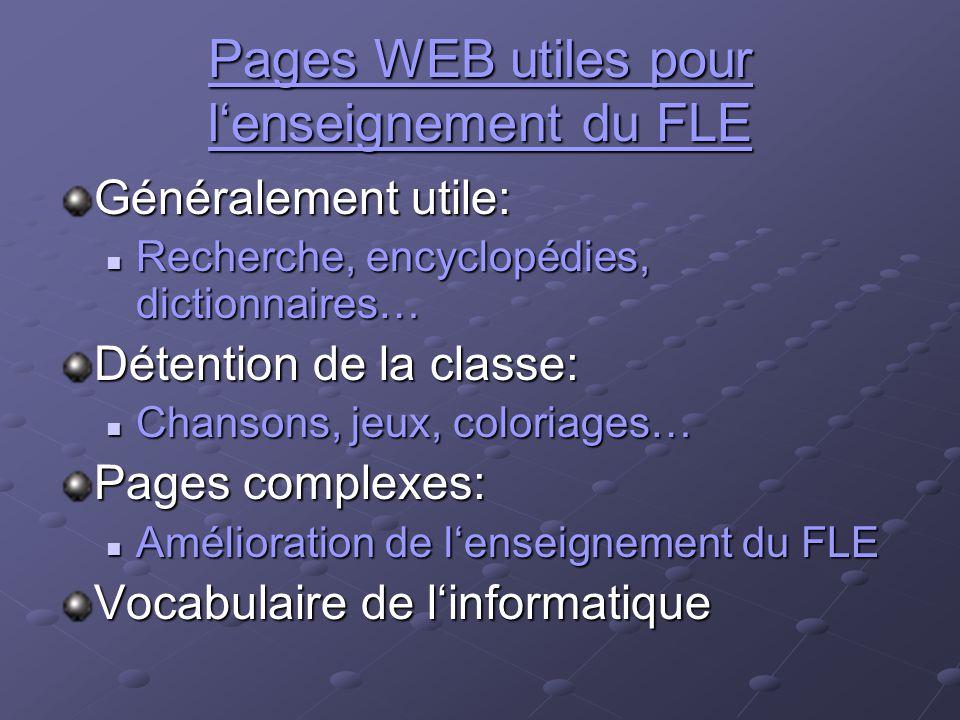 Pages WEB utiles pour l'enseignement du FLE Généralement utile: Recherche, encyclopédies, dictionnaires… Recherche, encyclopédies, dictionnaires… Déte