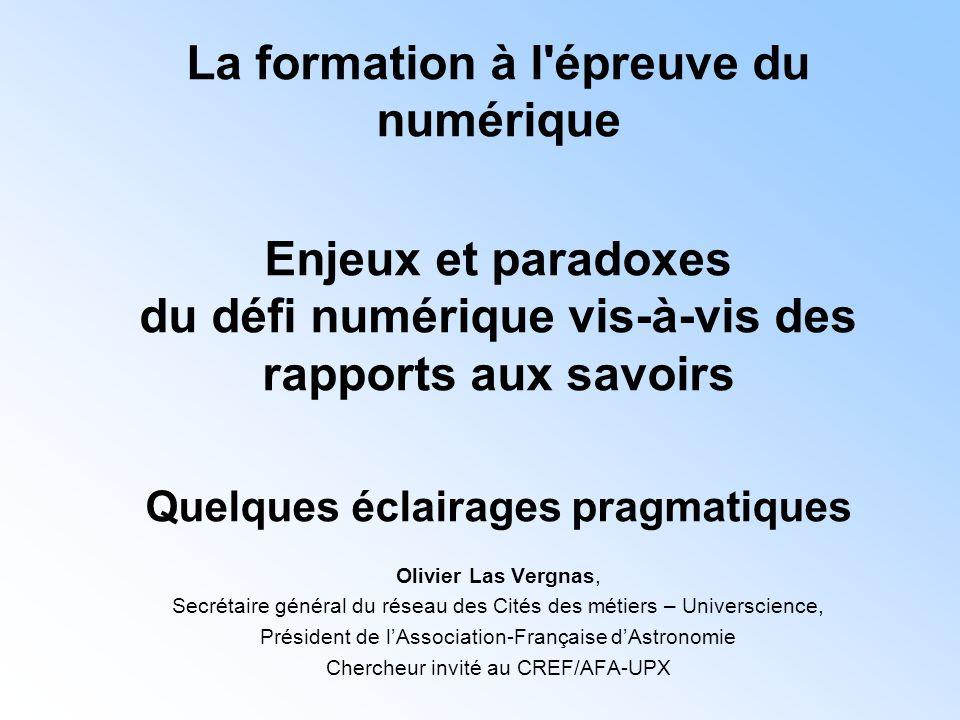 La formation à l'épreuve du numérique Enjeux et paradoxes du défi numérique vis-à-vis des rapports aux savoirs Quelques éclairages pragmatiques Olivie