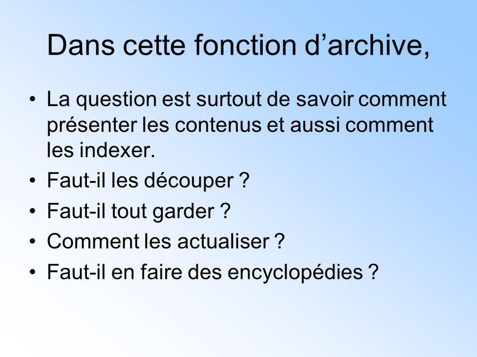 Dans cette fonction d'archive, La question est surtout de savoir comment présenter les contenus et aussi comment les indexer. Faut-il les découper ? F