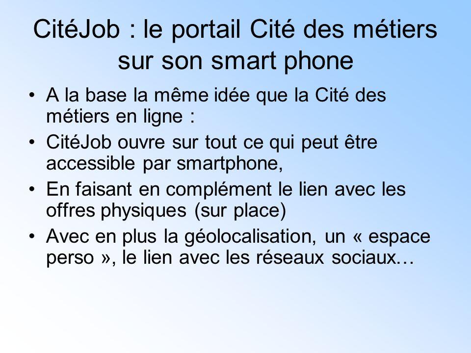 CitéJob : le portail Cité des métiers sur son smart phone A la base la même idée que la Cité des métiers en ligne : CitéJob ouvre sur tout ce qui peut