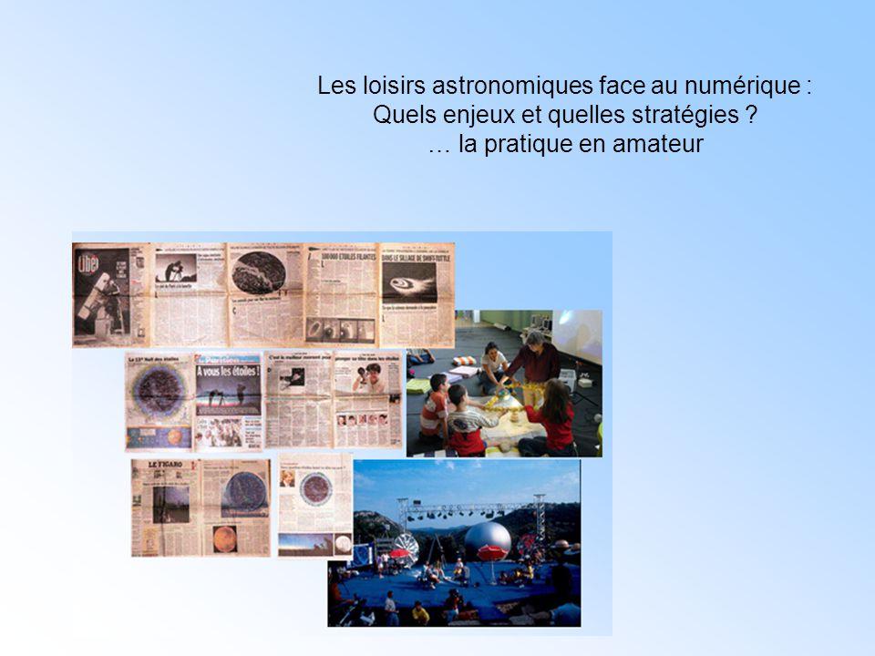 Les loisirs astronomiques face au numérique : Quels enjeux et quelles stratégies ? … la pratique en amateur