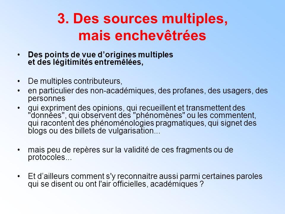 3. Des sources multiples, mais enchevêtrées Des points de vue d'origines multiples et des légitimités entremêlées, De multiples contributeurs, en part