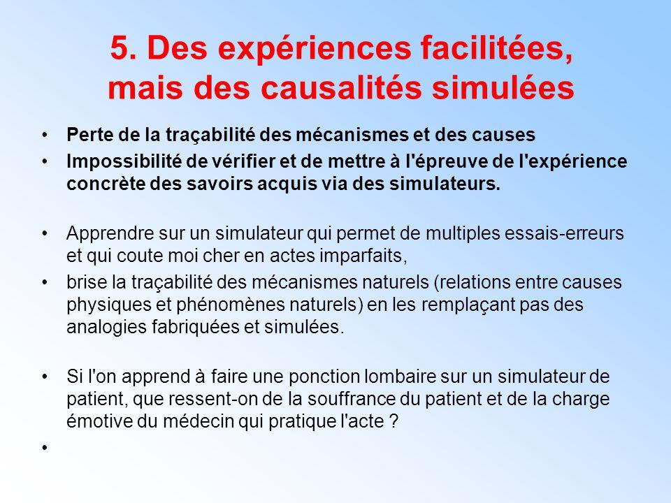 5. Des expériences facilitées, mais des causalités simulées Perte de la traçabilité des mécanismes et des causes Impossibilité de vérifier et de mettr