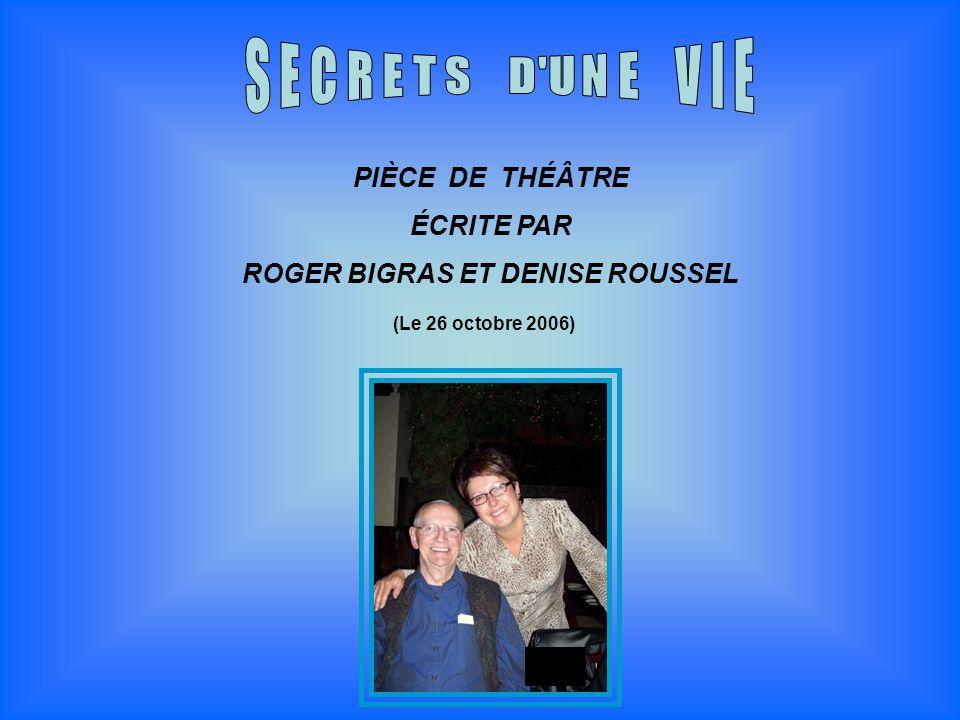 PIÈCE DE THÉÂTRE ÉCRITE PAR ROGER BIGRAS ET DENISE ROUSSEL (Le 26 octobre 2006)
