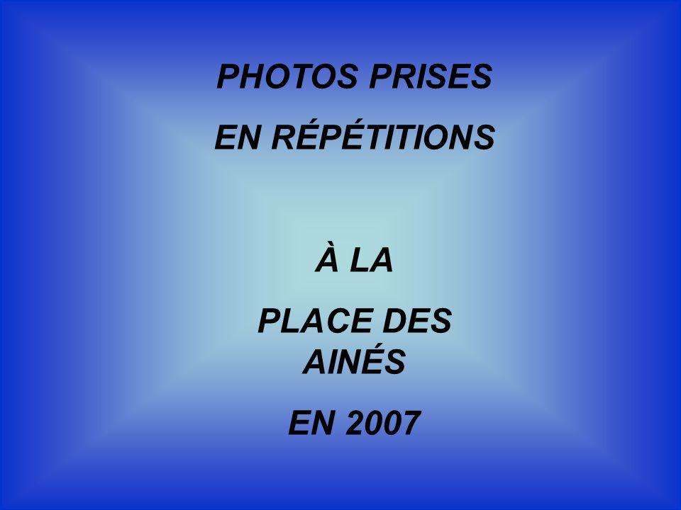 PHOTOS PRISES EN RÉPÉTITIONS À LA PLACE DES AINÉS EN 2007