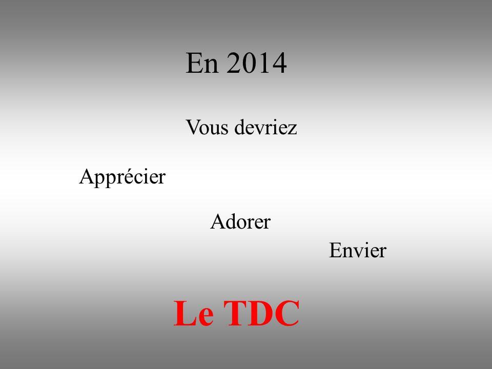 Le TDC Apprécier Adorer Envier Vous devriez En 2014