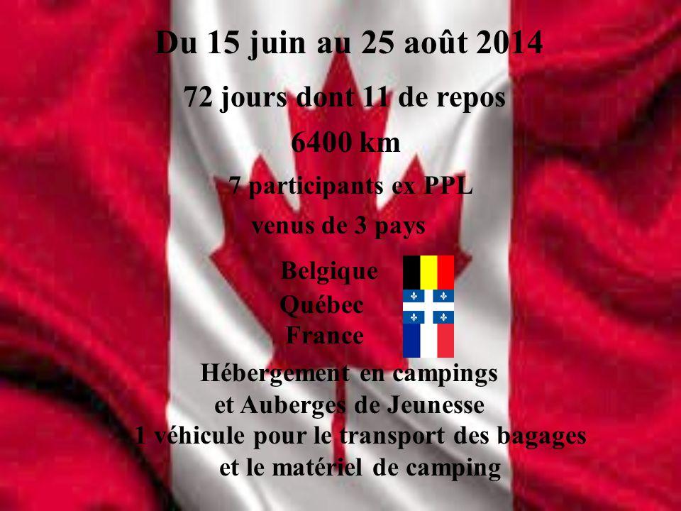 Du 15 juin au 25 août 2014 venus de 3 pays France Québec Belgique 72 jours dont 11 de repos 6400 km 7 participants ex PPL 1 véhicule pour le transport des bagages et le matériel de camping Hébergement en campings et Auberges de Jeunesse